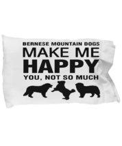 Bernese Mountain Dogs Make Me Happy Pillow Case - $9.75