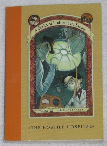 A Series of Unfortunate Events The Hostile Hospital Book 8