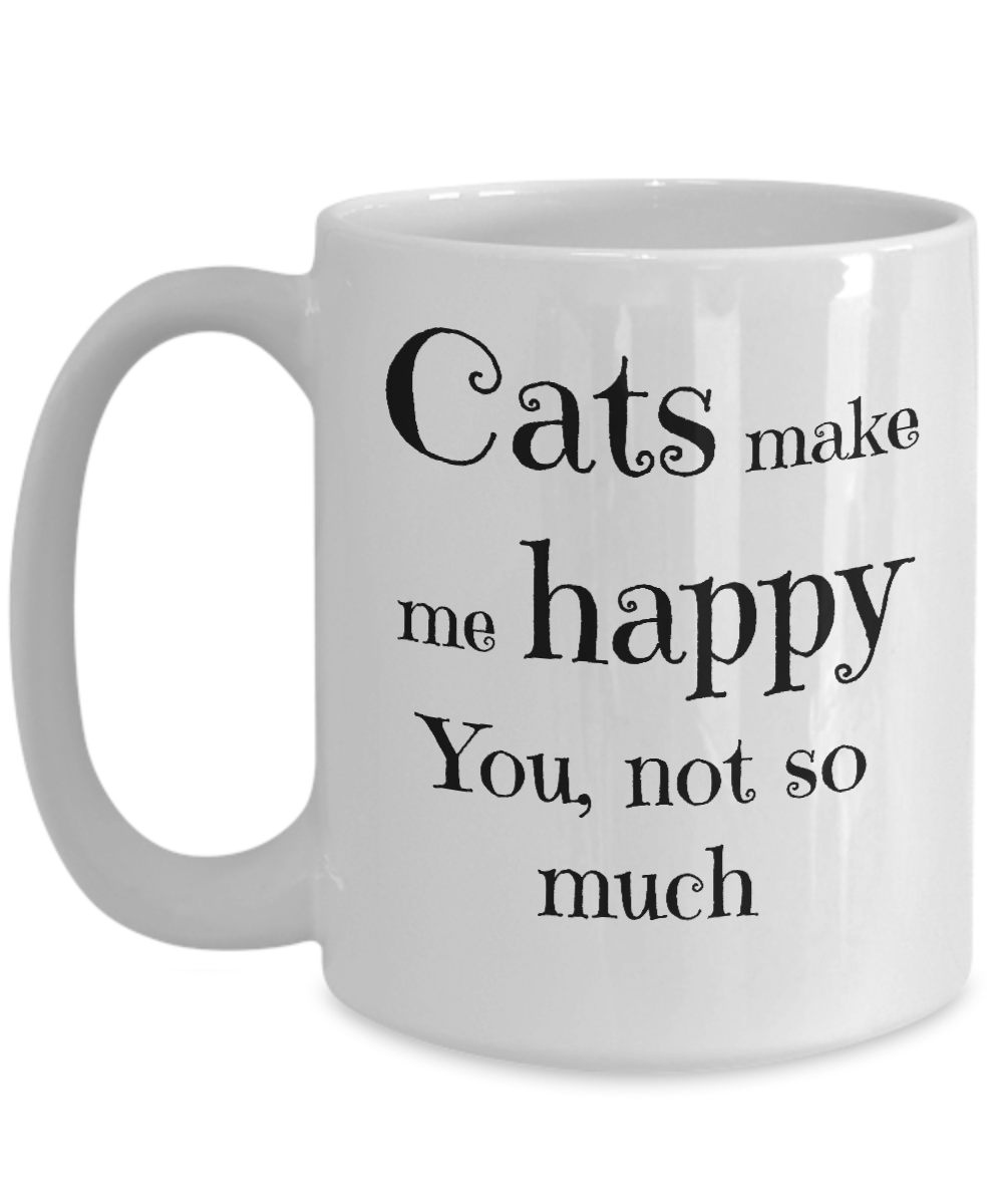 Cats Make Me Happy You Not So Much Mug Cat Mom Lady Ceramic Tea Coffee Cup White