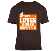 This Guy Loves Baker Mayfield Cleveland Football T Shirt - $19.99