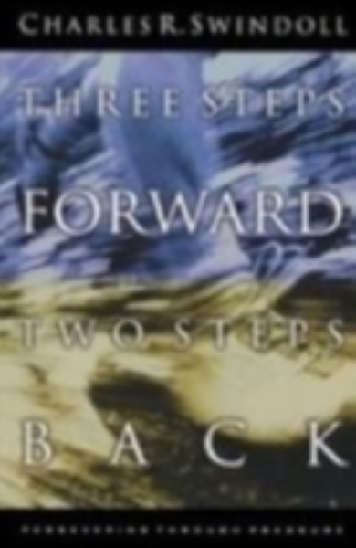 Three Steps Forward, Two Steps Back By Charles R.Swindoll