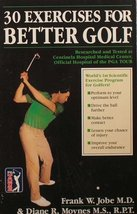 Thirty Exercises for Better Golf [Paperback] Jobe, Frank W.; Moynes, Dia... - $3.71