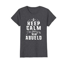 Funny Shirts - Keep Calm I'm Going To Be A Abuelo Dad Gift T Shirt Men W... - $19.95