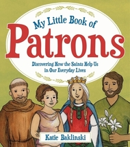 My Little Book of Patrons: Discovering How the Saints Help Us in Our Everyday Li