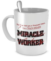 Funny Truck Driver Mug I Told You Im Not A Miracle Worker Gift For Truck Driver - $14.65