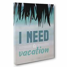 I Need a Vacation Motivational Quote Canvas Wall Art - $34.65
