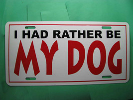 License Plate, I HAD RATHER BE MY DOG, Aluminum... - $9.80