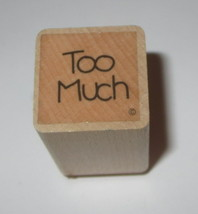 Too Much Rubber Stamp Close To My Heart Wood Mounted Sayings   - $3.46