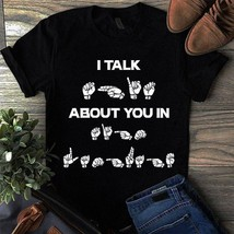 Sign Language I Talk About You In Tshirt Men Black - $18.00+