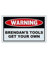 Novelty Warning Sign: Brendan's Tools Get Your Own - Great Gift For Auto... - $9.99