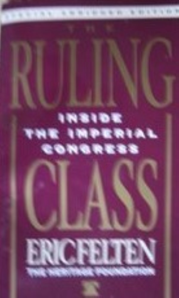 The Ruling Class: Inside the Imperial Congress by Felten, Eric