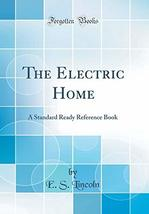 The Electric Home: A Standard Ready Reference Book (Classic Reprint) [Ha... - $79.20