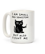 I AM SMALL AND SENSITIVE BUT ALSO FIGHT ME CAT COFFEE MUG - $15.82