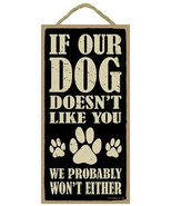 """If Our Dog Doesn't Like You, We Probably Won't Either Sign Plaque Dog 5"""" x 10"""" - $10.95"""