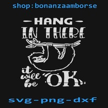 Hang In There It Will Be Ok SVG, Sloth SVG, Animal SVG Png Dxf - $1.99