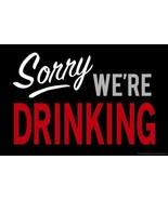 Sorry Were Drinking Funny Sign Humor Decor Art Print Poster Free Ship - $19.88+
