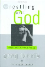 Wrestling with God: Prayer That Never Gives Up Laurie, Greg - $11.50