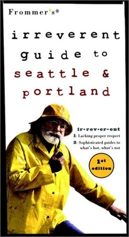 Frommer's Irreverent Guide to Seattle & Portland, 1st Edition (Irreverent) Gullo