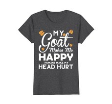 My Goat Makes Me Happy T-Shirt - $19.99+
