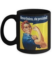 Nevertheless She Persisted Mug Rosie the Riveter Wife Mom Daughter Gift Black - $19.55
