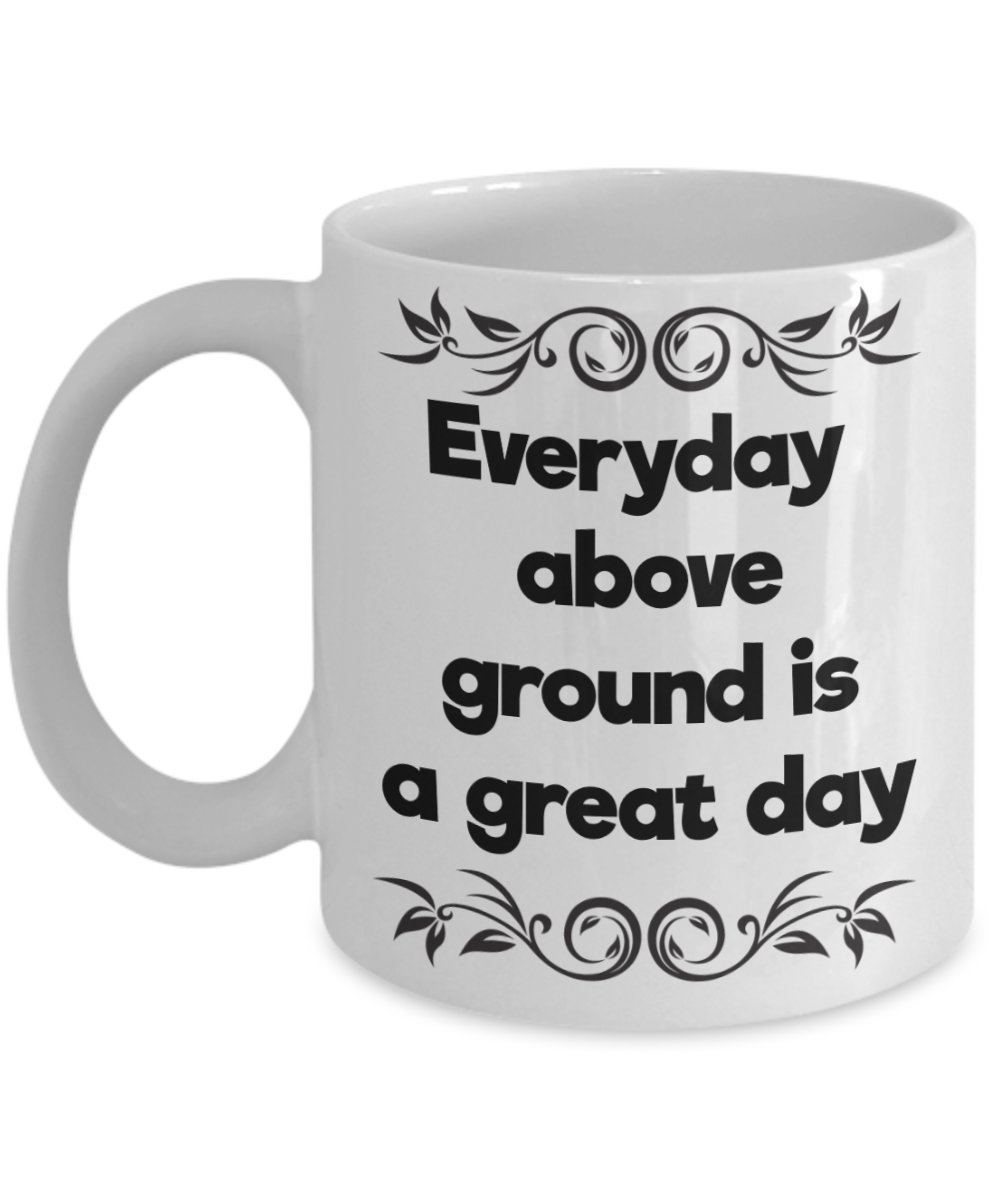 Primary image for Everyday Above ground Is A great Day Coffee Mug