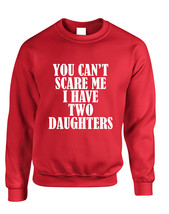 Adult Sweatshirt You Can't Scare Me I have Two Daughters Fun - $19.94+