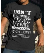 Don't Flirt With Me I Love My Wife She's A Crazy Psychotic Wife Men TShi... - $16.82+