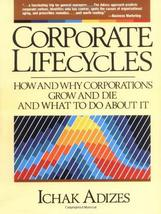 Corporate Lifecycles: How and Why Corporations Grow and Die and What to Do About image 1