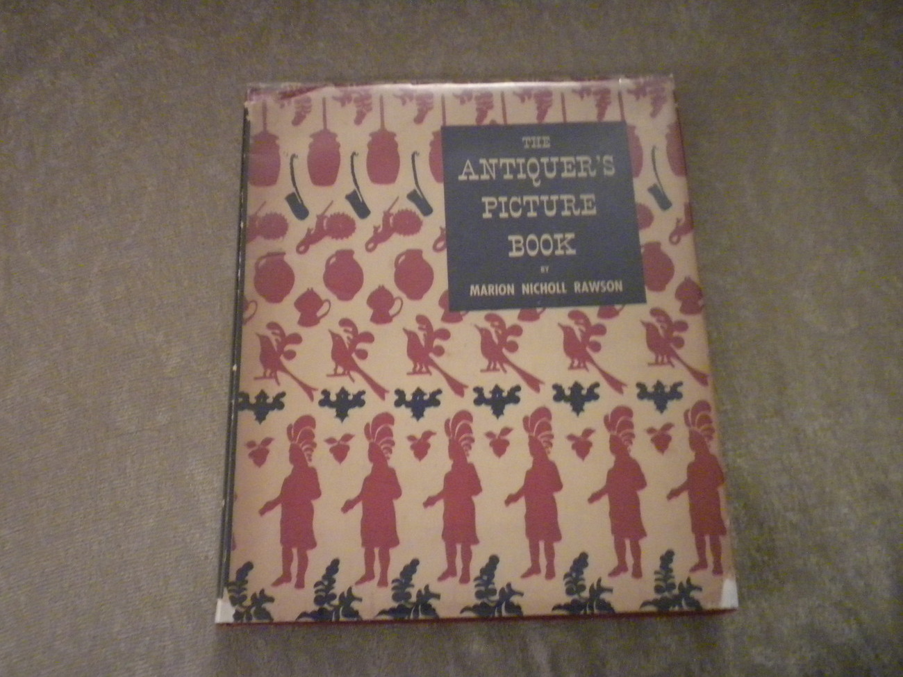 The  Antiquer's Picture Book by Marion Rawson  illustrated 1st Ed HC w DJ 1940