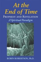 At the End of Time: Prophecy and Revelation: A Spiritual Paradigm [Paperback] Ro