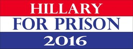 Hillary for Prison 2016 Anti Democrat 3x8 Magnet Decal Heavy Duty - $6.99