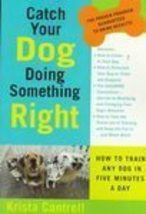 Catch Your Dog Doing Something Right by Krista Cantrell,1998 - $7.99