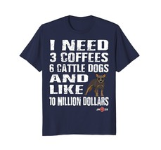 I need 6 Cattle Dogs  Funny Australian Cattle Dog T-shirt - $17.99+