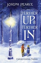 Further Up & Further In: Understanding Narnia by Joseph Pearce - $30.95