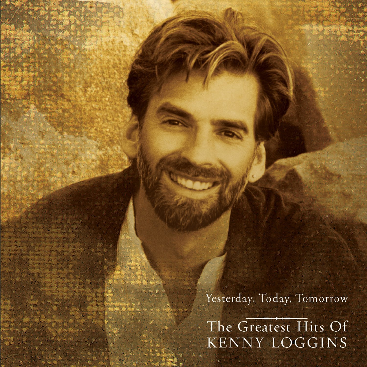 Yesterday, Today, Tomorrow: The Greatest Hits of Kenny Loggins Kenny Loggins