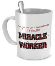 Funny Aunt Mug- I've Told You Thousand Times I'm Not A Miracle Worker Gift Fo... - $14.65