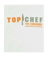 Top Chef: The Cookbook...Author: Brett Martin with introduction by Tom C... - $20.00