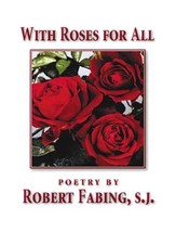 With Roses For All by Robert Fabing, S.J.