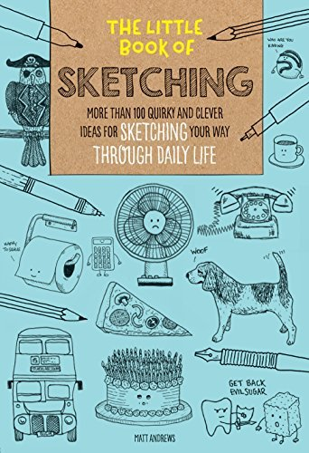 The Little Book of Sketching: More than 100 quirky and clever ideas for sketchin