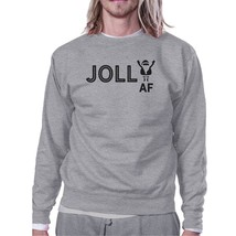 Jolly Af Grey Sweatshirt - $20.99+