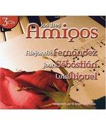 Los Tres Amigos [Audio CD] Miguel, Luis; Sebastian, Joan and Fernandez, ... - $9.79