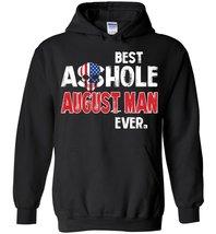 Best Asshole August Man Ever Blend Hoodie - $32.99+