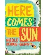 Here Comes the Sun: A Novel [Hardcover] [Jul 05, 2016] Dennis-Benn, Nicole - $9.06