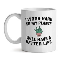 I Work Hard So My Plants Will Have A Better Life Office Tea White Coffee Mug 15O - $20.53