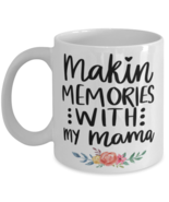 Mother's Day Gift- Making Memories With My Mama - 11 oz Coffee Mug -Funny  - £14.24 GBP