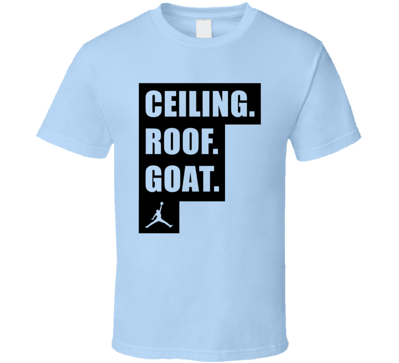 06bd3bce6e31d6 4728856215. 4728856215. Ceiling Roof Goat Michael Jordan UNC Quote T Shirt  Ceiling  Roof Goat Michael ...