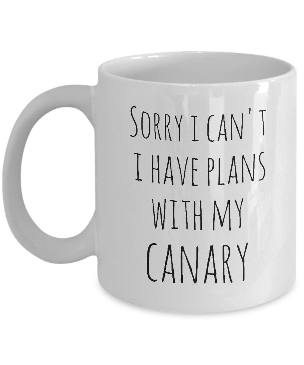 Primary image for Canary Mug Sorry I Can't I Have Plans With My Canary Bird Coffee Cup 11oz 15oz