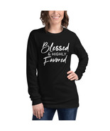 Blessed & Highly Favored-Unisex Long Sleeve Tee (Christian design/Blessing) - $18.40+