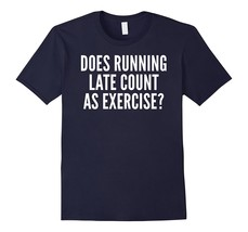 Does Running Late Count as Exercise Funny T Shirt Men - $17.95+