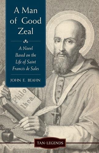 A man of good zeal a novel based on the life of saint francis de sales 2384x